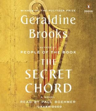 The secret chord : a novel - Geraldine Brooks