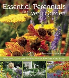 Essential perennials for every garden : selection, care, and profiles to over 110 easy-care plants - Sally Roth
