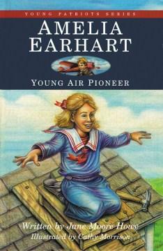 Amelia Earhart, young air pioneer - Jane Moore Howe
