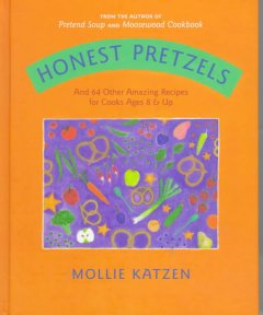 Honest pretzels : and 64 other amazing recipes for cooks ages 8 & up  - Mollie Katzen