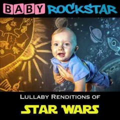 Baby Rockstar : Lullaby renditions of Star wars - arranger Baby Rockstar (Musical group)