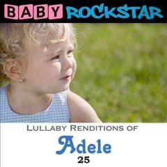 Baby Rockstar : Lullaby renditions of Adele : 25 -  Baby Rockstar (Musical group)
