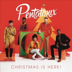 Christmas is here! - performer Pentatonix (Vocal group)