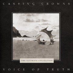 Voice of truth : the ultimate collection - performer Casting Crowns (Musical group)
