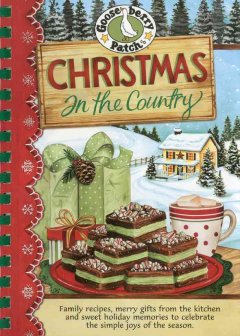 Christmas in the country : family recipes, merry gifts from the kitchen, and sweet holiday memories to celebrate the simple joys of the season.