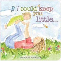 If I could keep you little -- - Marianne Richmond