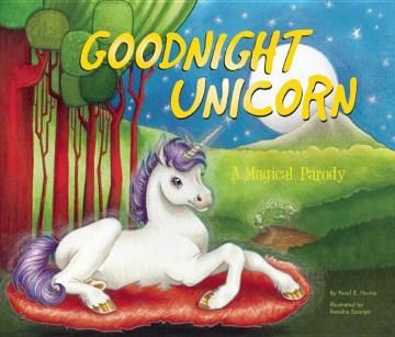 Goodnight unicorn : a magical parody - Pearl E Horne