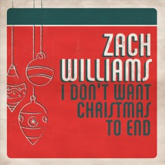 I Don't Want Christmas to End - Zach Williams