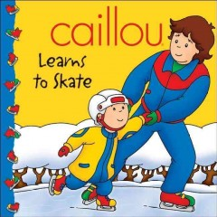 Caillou learns to skate - Marion Johnson