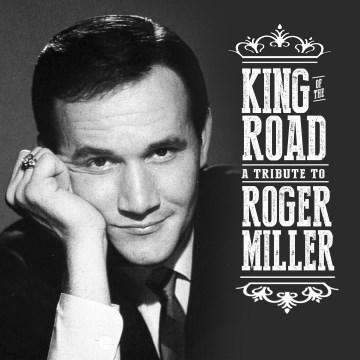 King of the road : a tribute to Roger Miller. - Roger Miller