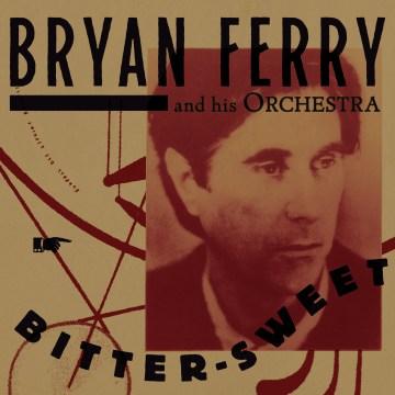 Bitter-Sweet - Bryan Ferry