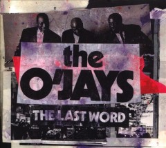 The last word - performer O'Jays (Musical group)