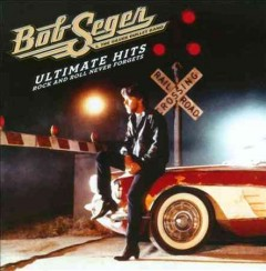 Ultimate hits : rock and roll never forgets - Bob Seger