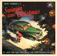 Have yourself a swingin' little Christmas : 27 jazz and R&B chestnuts for your holiday season