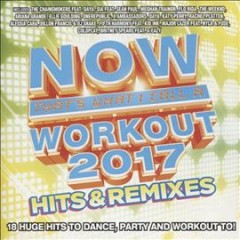 NOW that's what I call a workout 2017: hits & remixes.