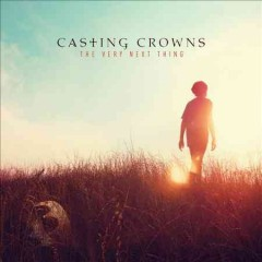 The very next thing - performer Casting Crowns (Musical group)