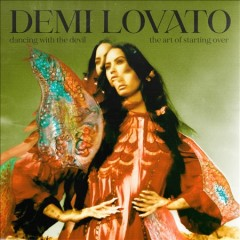 Dancing with the devil : the art of starting over - Demi Lovato