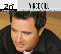 The best of Vince Gill : the millennium collection. - Vince Gill