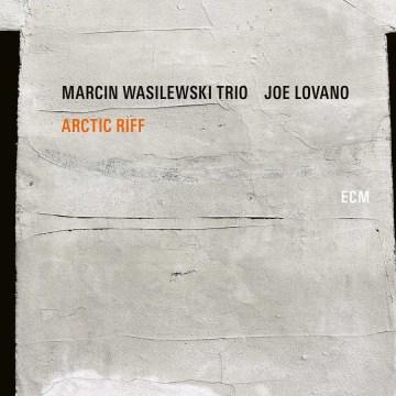 Arctic Riff -  Marcin Wasilewski Trio