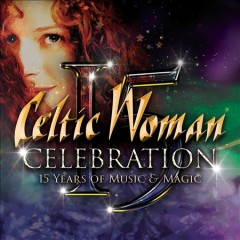 Celebration : 15 years of music & magic - performer Celtic Woman (Musical group)