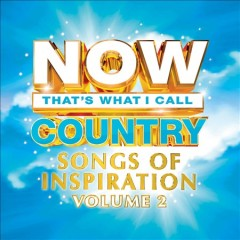 Now that's what I call country songs of inspiration : volume 2.