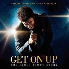 Get on up : the James Brown story : original motion picture soundtrack.