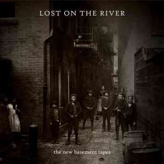 Lost on the river : The New Basement Tapes - performer New Basement Tapes (Musical group)
