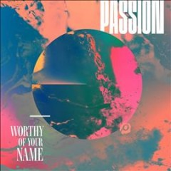 Worthy of your name - composer Passion (Contemporary Christian music group)