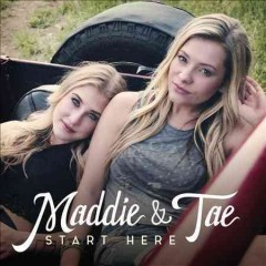 Start here - composer Maddie and Tae (Musical group)