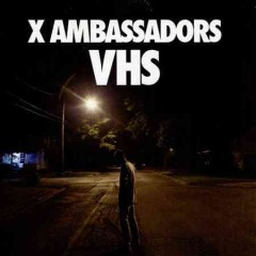 VHS -  X Ambassadors (Musical group)
