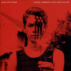 Make America psycho again - composer Fall Out Boy (Musical group)