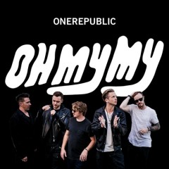 Oh my my - composer OneRepublic (Musical group)