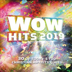 WOW hits 2019 : 30 of today's top Christian artists & hits.