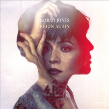 Begin again - Norah Jones