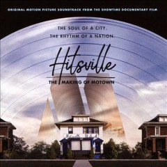 Hitsville : the making of Motown : original motion picture soundtrack from the Showtime documentary film.
