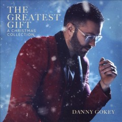 The Greatest Gift : A Christmas Collection - Danny Gokey