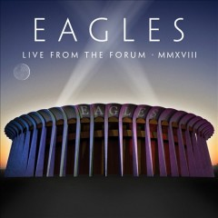 Live from The Forum MMXVIII - performer Eagles (Musical group)