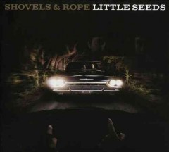 Little seeds -  Shovels and Rope (Musical group)