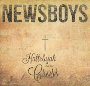 Hallelujah for the cross -  Newsboys
