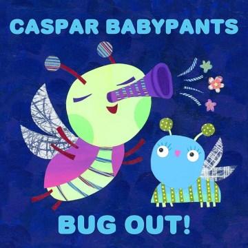 Bug out! - Caspar Babypants