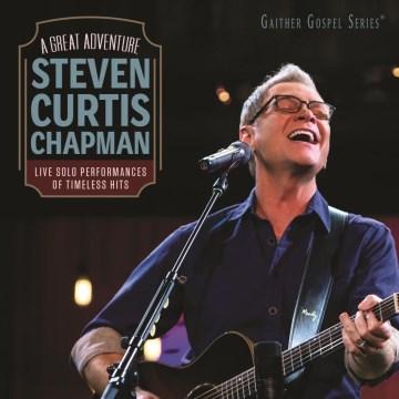 A Great Adventure - Steven Curtis Chapman