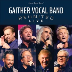 Reunited live : live at Bon Secours Wellness Arena, Greenville, SC, 2018 - performer Gaither Vocal Band