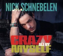 Crazy all by myself - Nick Schnebelen