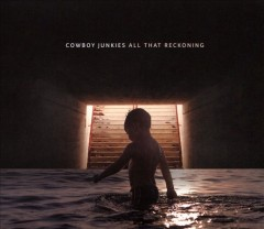All that reckoning - composer Cowboy Junkies (Musical group)