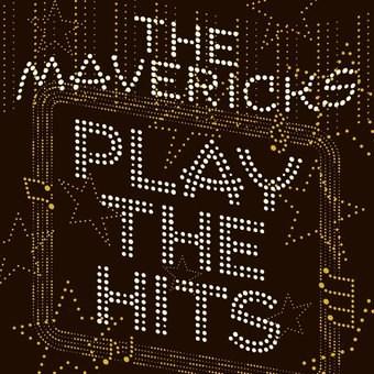 Play the hits - performer Mavericks (Musical group)