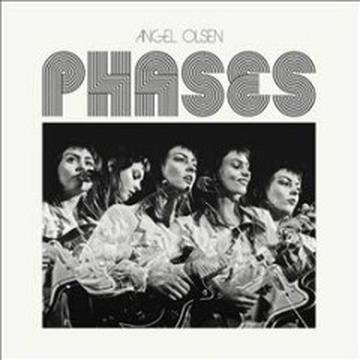 Phases - Angel Olsen