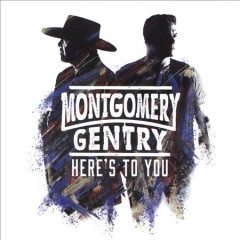 Here's to you - composer Montgomery Gentry (Musical group)