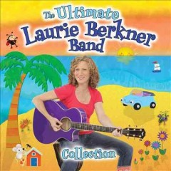 The ultimate Laurie Berkner Band Collection. -  Laurie Berkner Band