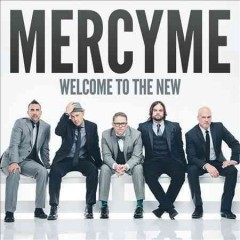 Welcome to the new -  MercyMe (Musical group)