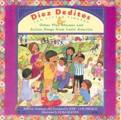 Diez deditos = Ten little fingers : & other play rhymes and action songs from Latin America - José-Luis Orozco